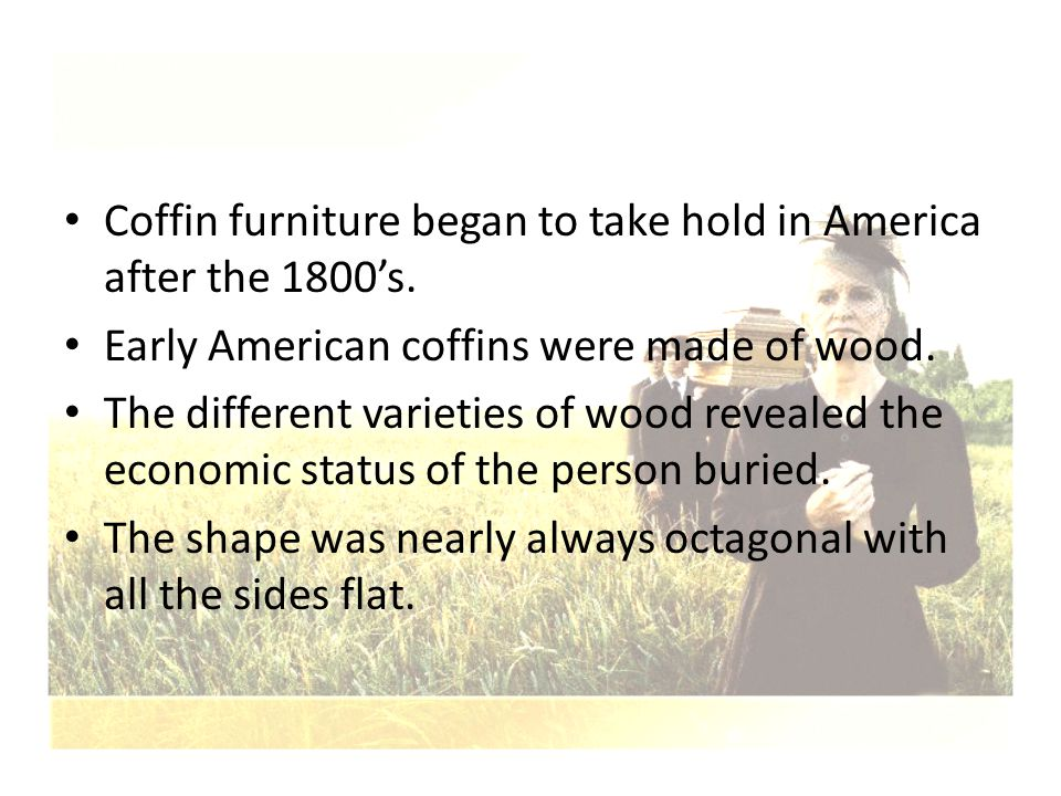 Coffin furniture began to take hold in America after the 1800's.