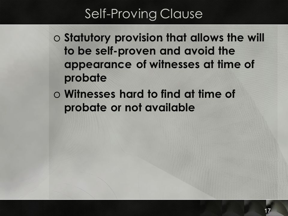 Self-Proving Clause Statutory provision that allows the will to be self-proven and avoid the appearance of witnesses at time of probate.