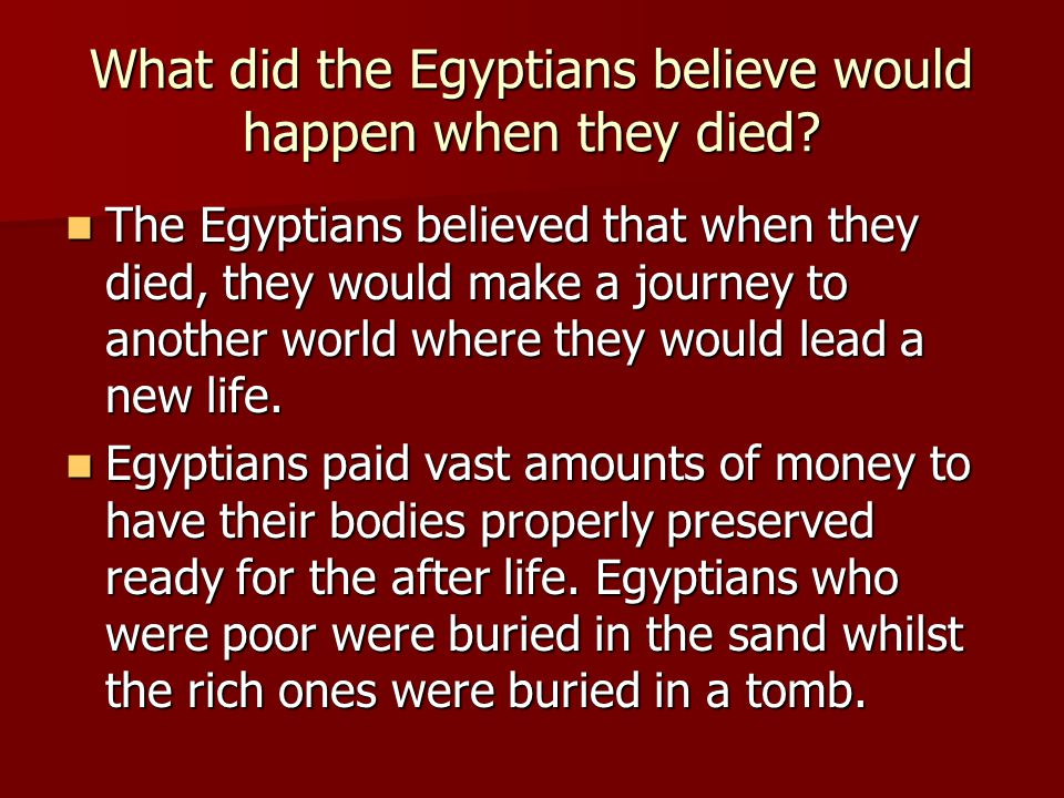 What did the Egyptians believe would happen when they died