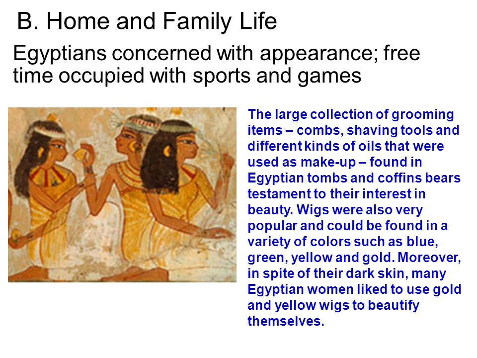 B. Home and Family Life Egyptians concerned with appearance; free time occupied with sports and games.