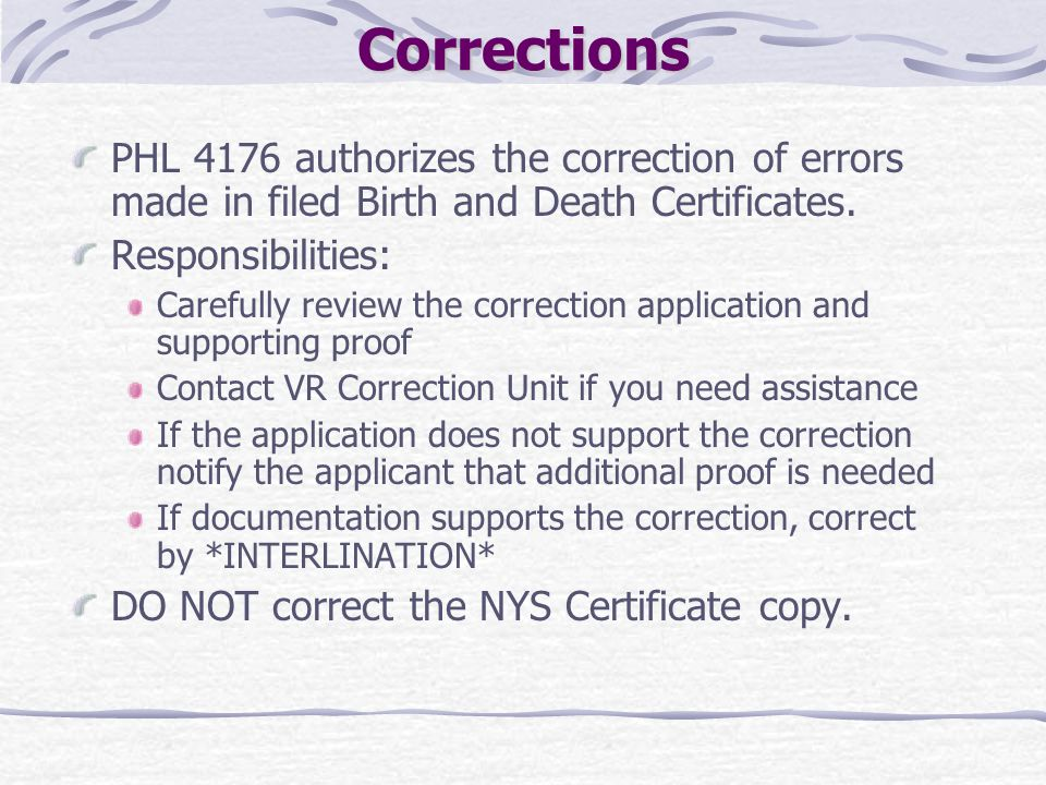 Corrections PHL 4176 authorizes the correction of errors made in filed Birth and Death Certificates.