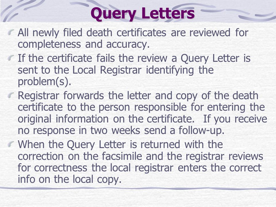 Query Letters All newly filed death certificates are reviewed for completeness and accuracy.