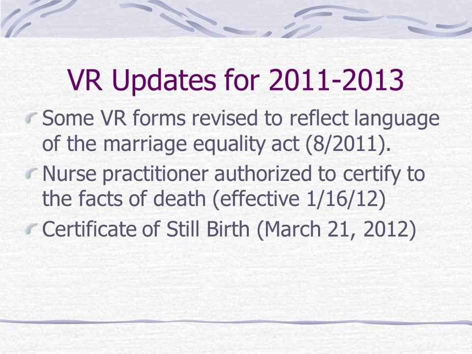 VR Updates for 2011-2013 Some VR forms revised to reflect language of the marriage equality act (8/2011).