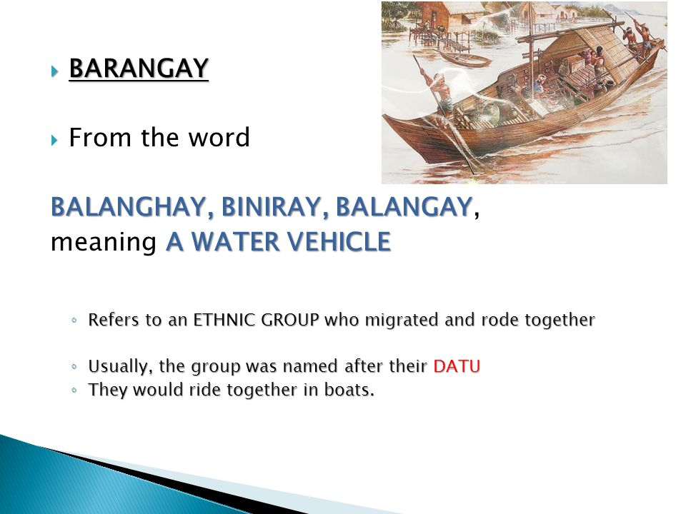 BALANGHAY, BINIRAY, BALANGAY, meaning A WATER VEHICLE