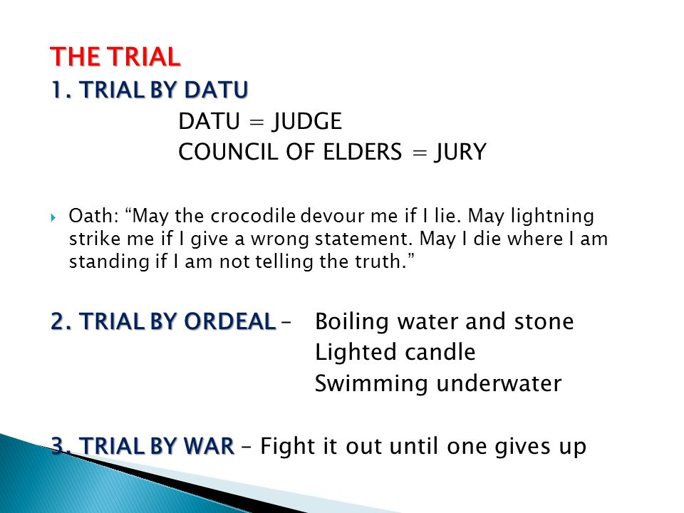 THE TRIAL 1. TRIAL BY DATU DATU = JUDGE COUNCIL OF ELDERS = JURY
