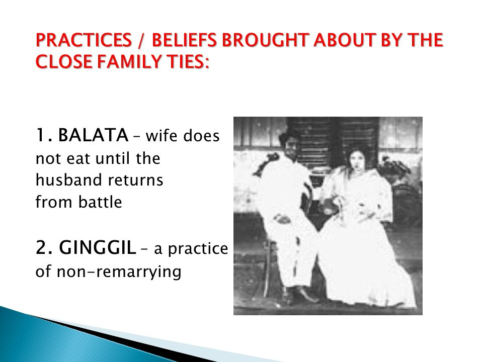 PRACTICES / BELIEFS BROUGHT ABOUT BY THE CLOSE FAMILY TIES: