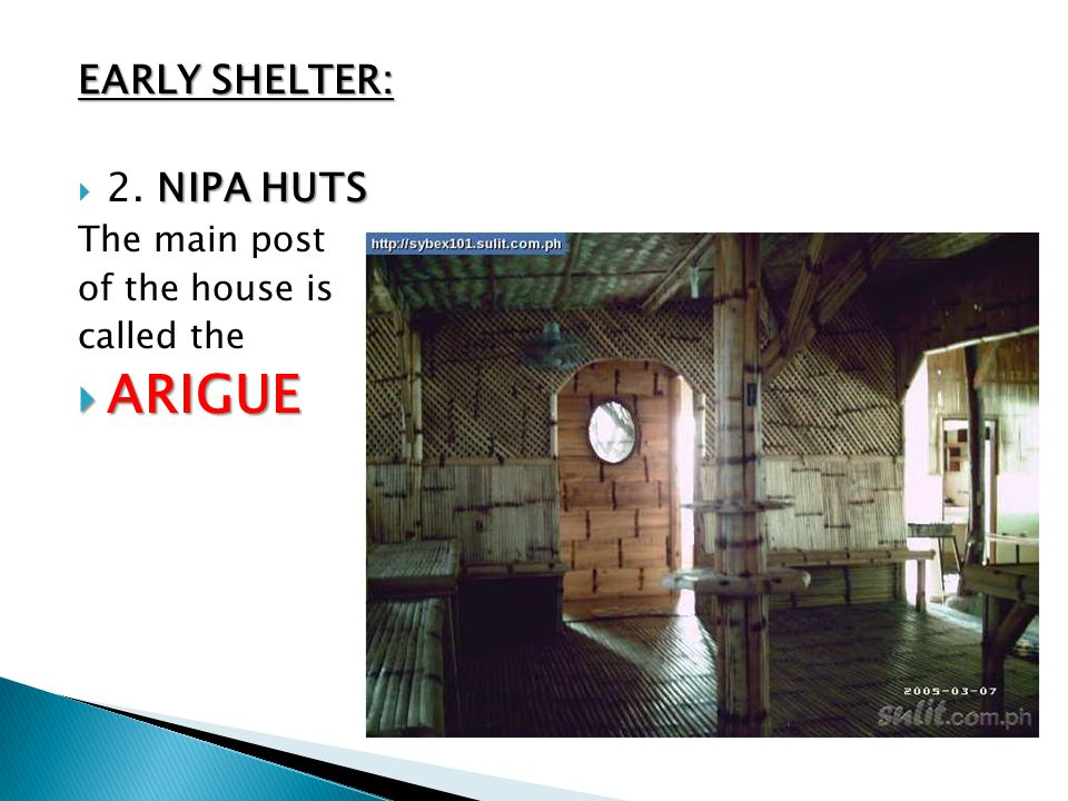 ARIGUE EARLY SHELTER: 2. NIPA HUTS The main post of the house is