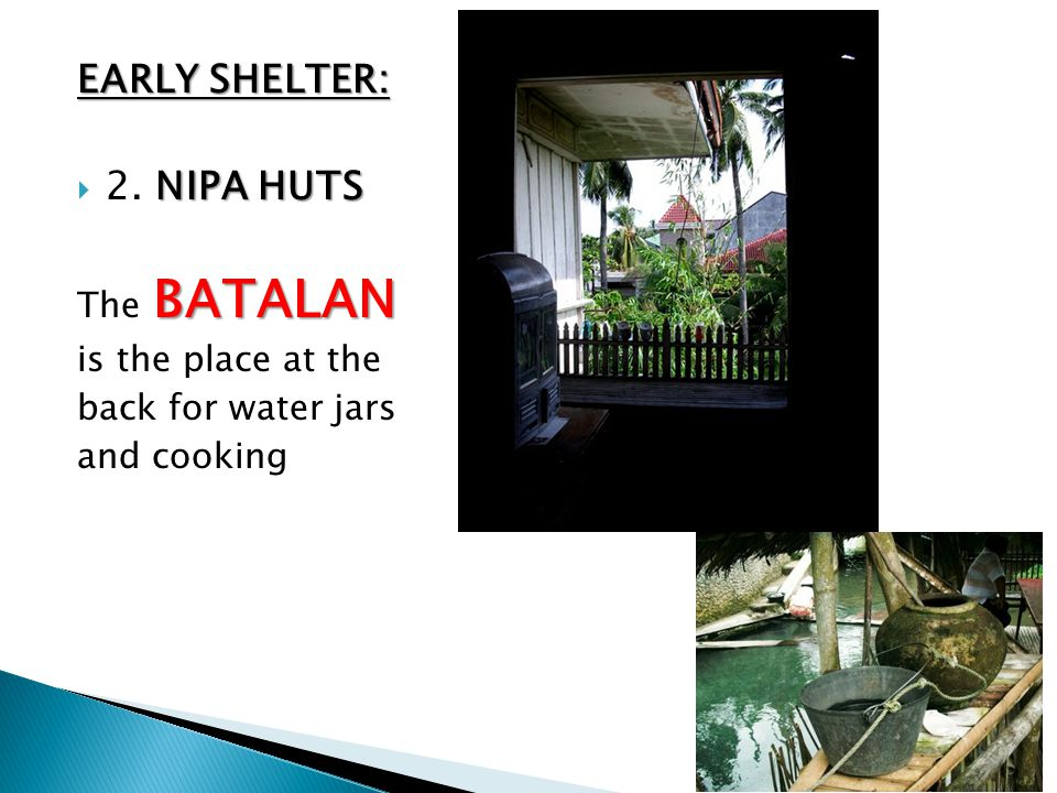 EARLY SHELTER: 2. NIPA HUTS The BATALAN is the place at the