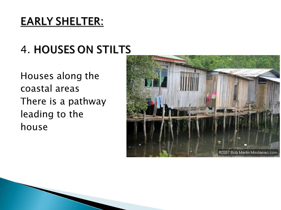 EARLY SHELTER: 4. HOUSES ON STILTS Houses along the coastal areas