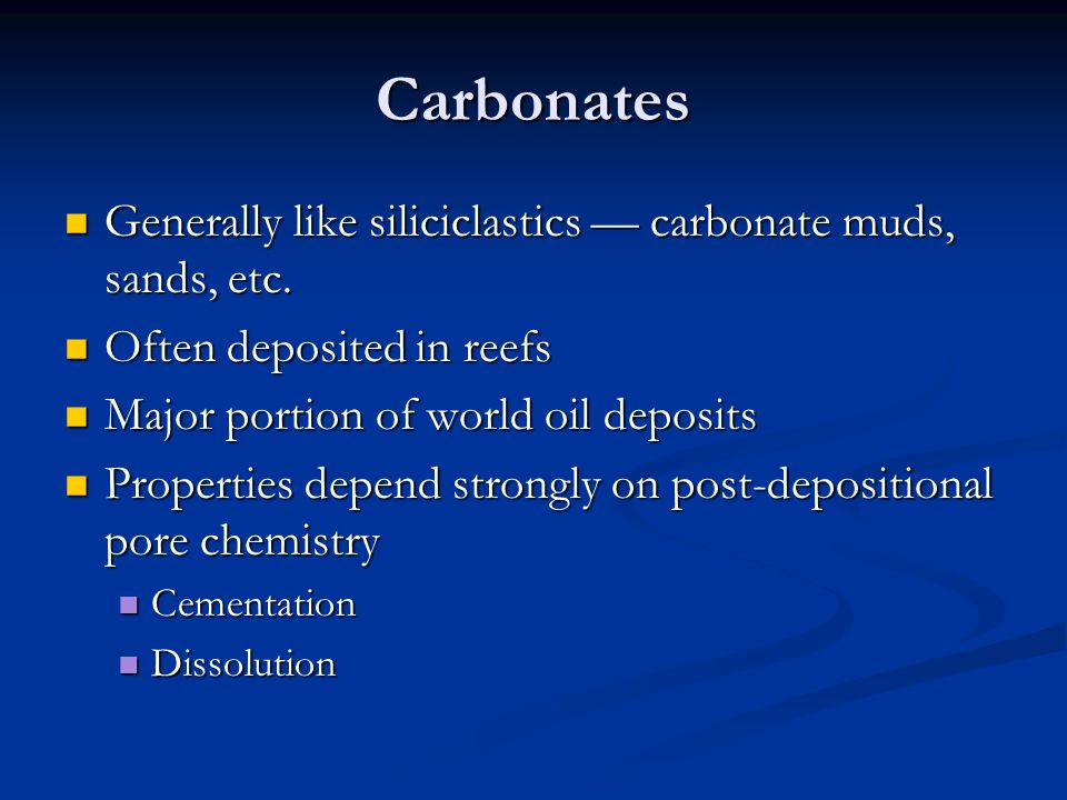 Carbonates Generally like siliciclastics — carbonate muds, sands, etc.