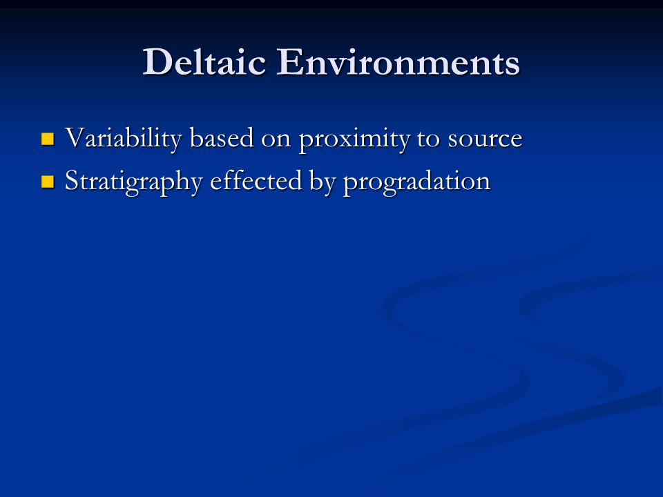 Deltaic Environments Variability based on proximity to source