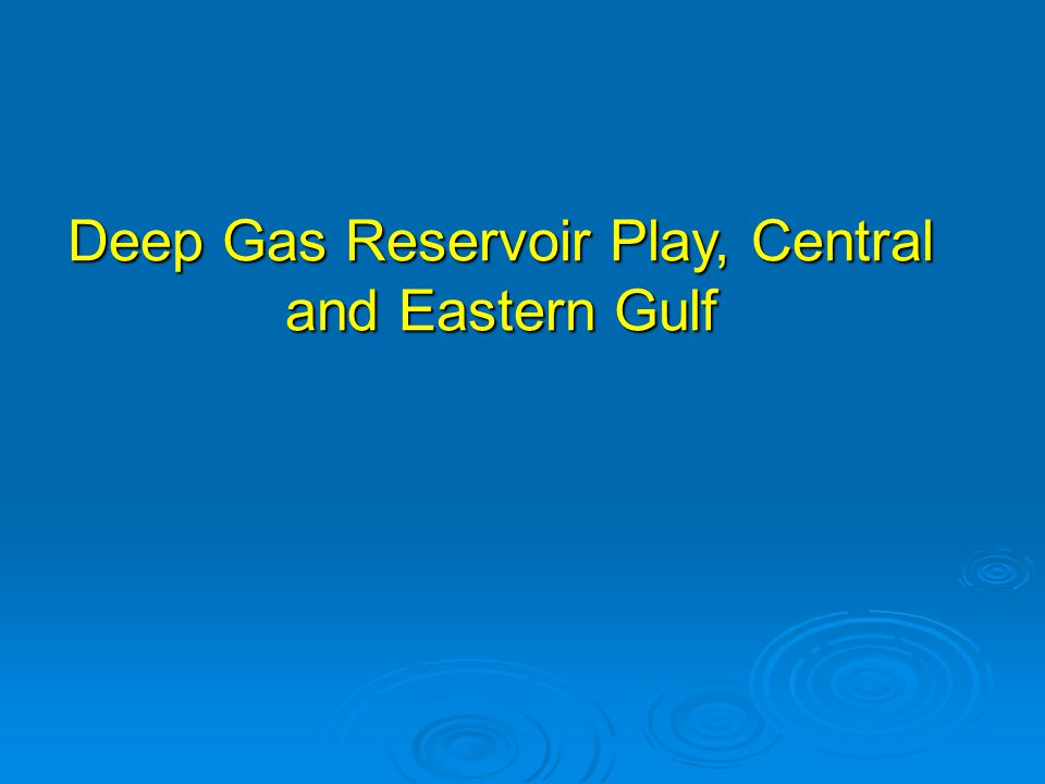 Deep Gas Reservoir Play, Central and Eastern Gulf