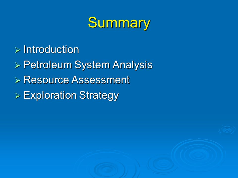 Summary Introduction Petroleum System Analysis Resource Assessment