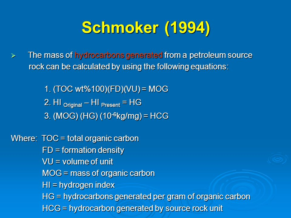 Schmoker (1994) The mass of hydrocarbons generated from a petroleum source. rock can be calculated by using the following equations: