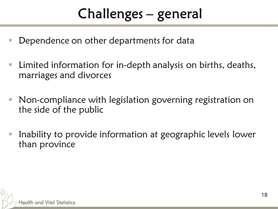 Challenges – general Dependence on other departments for data