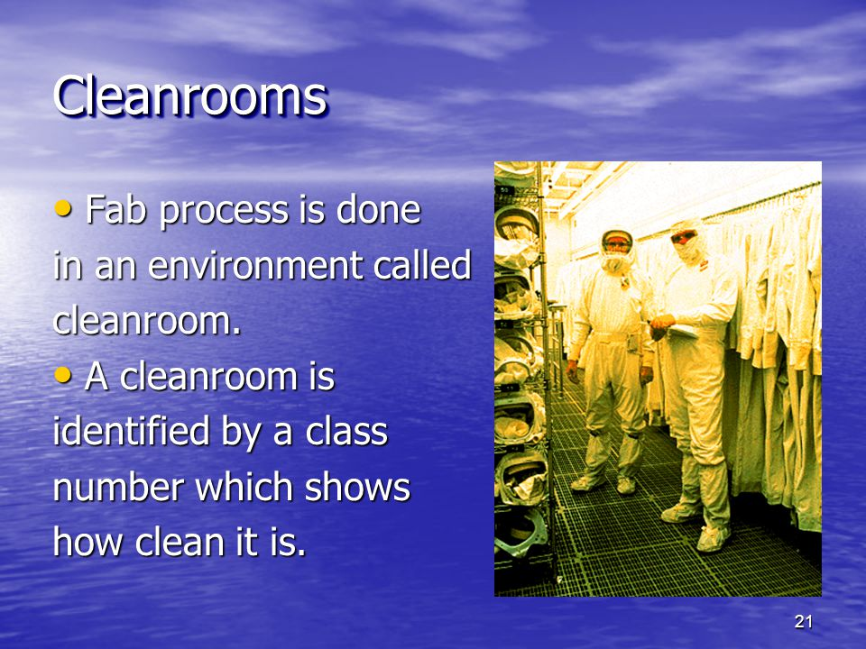 Cleanrooms Fab process is done in an environment called cleanroom.