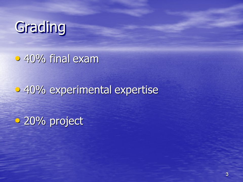 Grading 40% final exam 40% experimental expertise 20% project