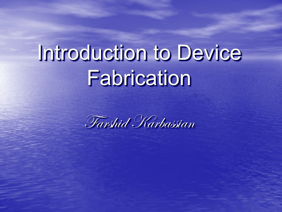 Introduction to Device Fabrication