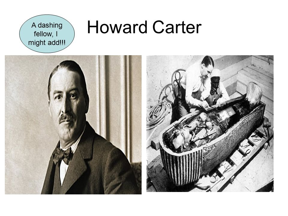 Howard Carter A dashing fellow, I might add!!!