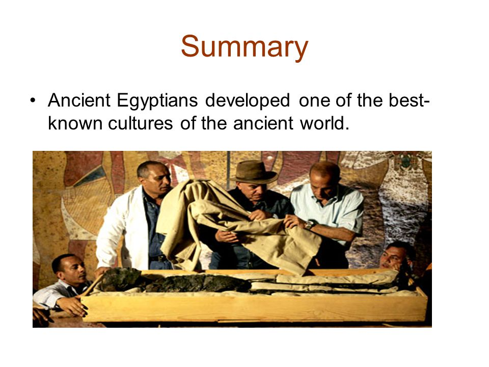 Summary Ancient Egyptians developed one of the best-known cultures of the ancient world.