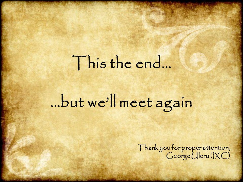 This the end… …but we'll meet again