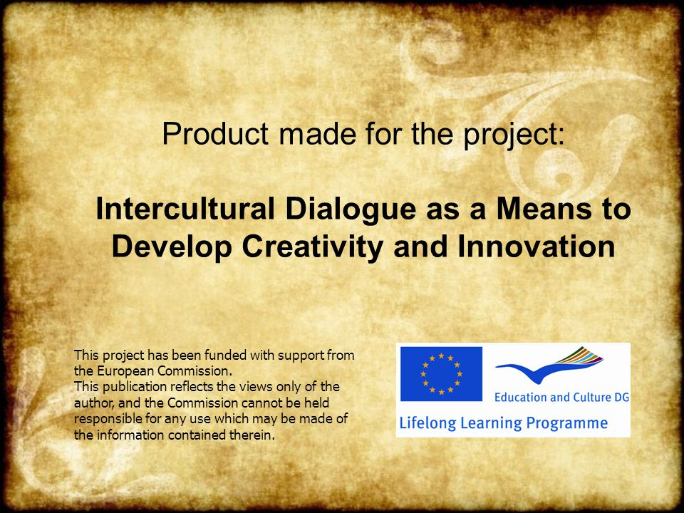 Product made for the project: Intercultural Dialogue as a Means to Develop Creativity and Innovation