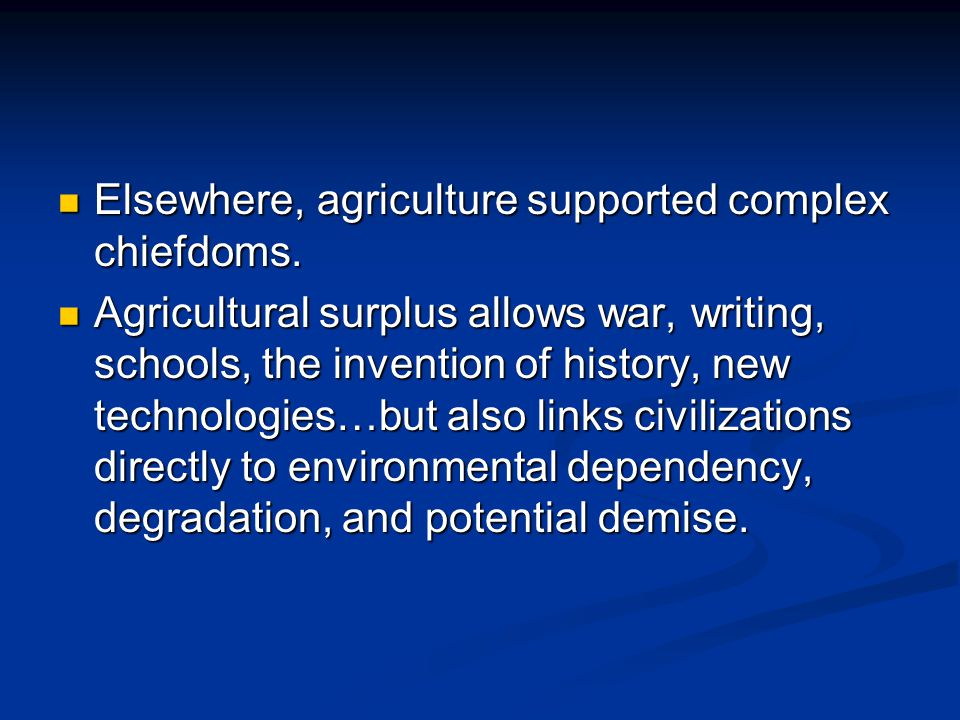 Elsewhere, agriculture supported complex chiefdoms.