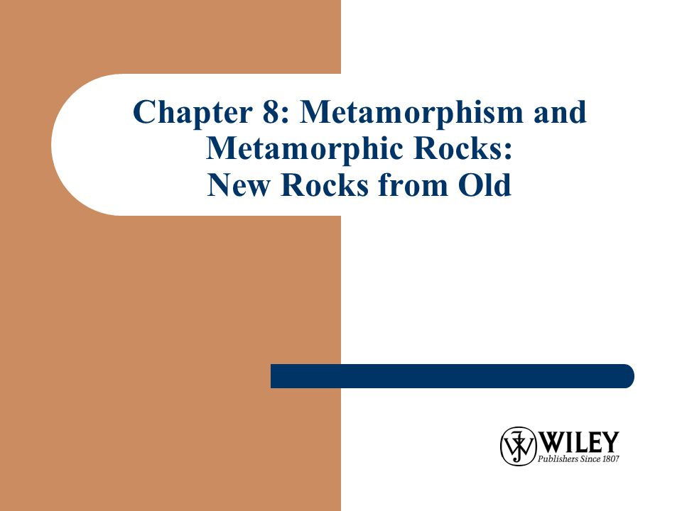 Chapter 8: Metamorphism and Metamorphic Rocks: New Rocks from Old