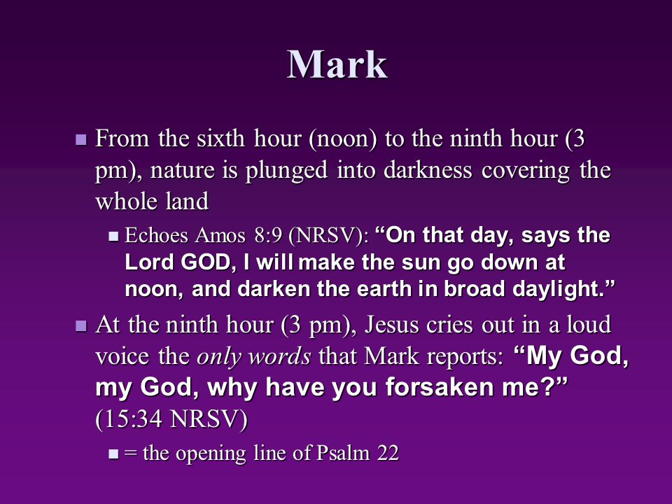 Mark From the sixth hour (noon) to the ninth hour (3 pm), nature is plunged into darkness covering the whole land.