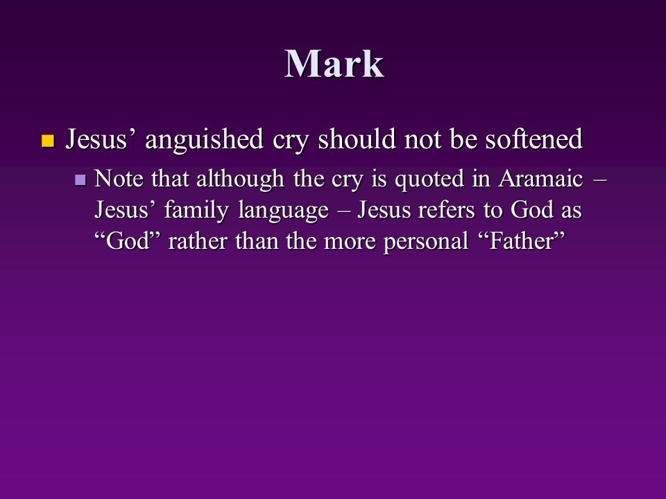 Mark Jesus' anguished cry should not be softened