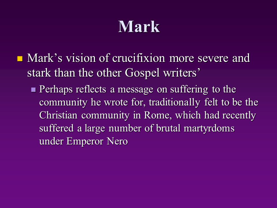 Mark Mark's vision of crucifixion more severe and stark than the other Gospel writers'