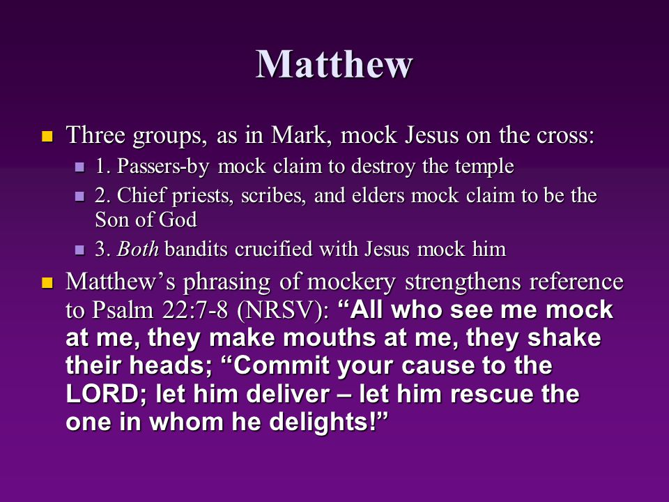 Matthew Three groups, as in Mark, mock Jesus on the cross: