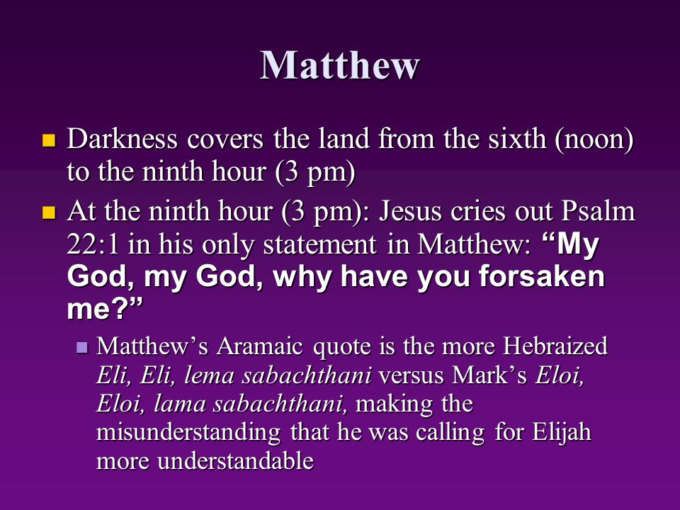 Matthew Darkness covers the land from the sixth (noon) to the ninth hour (3 pm)