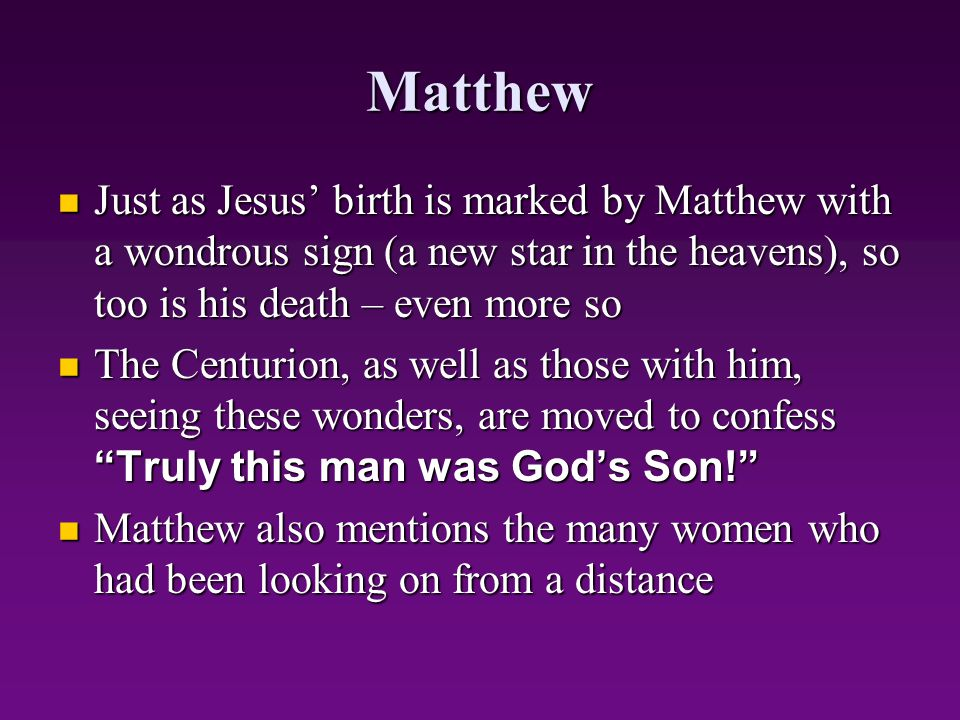 Matthew Just as Jesus' birth is marked by Matthew with a wondrous sign (a new star in the heavens), so too is his death – even more so.