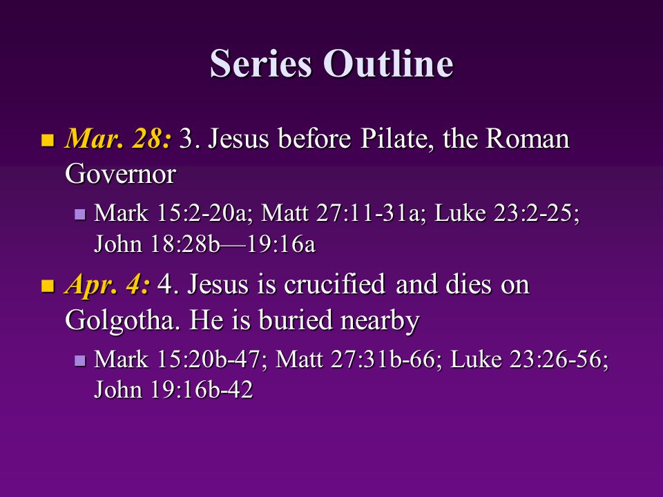 Series Outline Mar. 28: 3. Jesus before Pilate, the Roman Governor