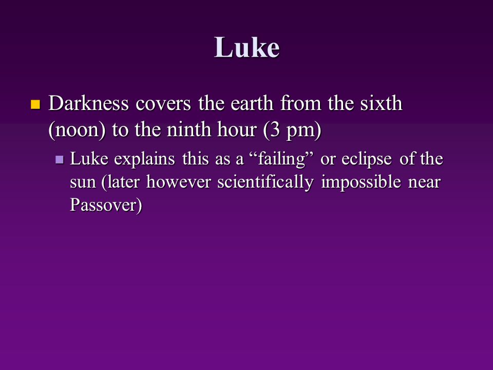 Luke Darkness covers the earth from the sixth (noon) to the ninth hour (3 pm)
