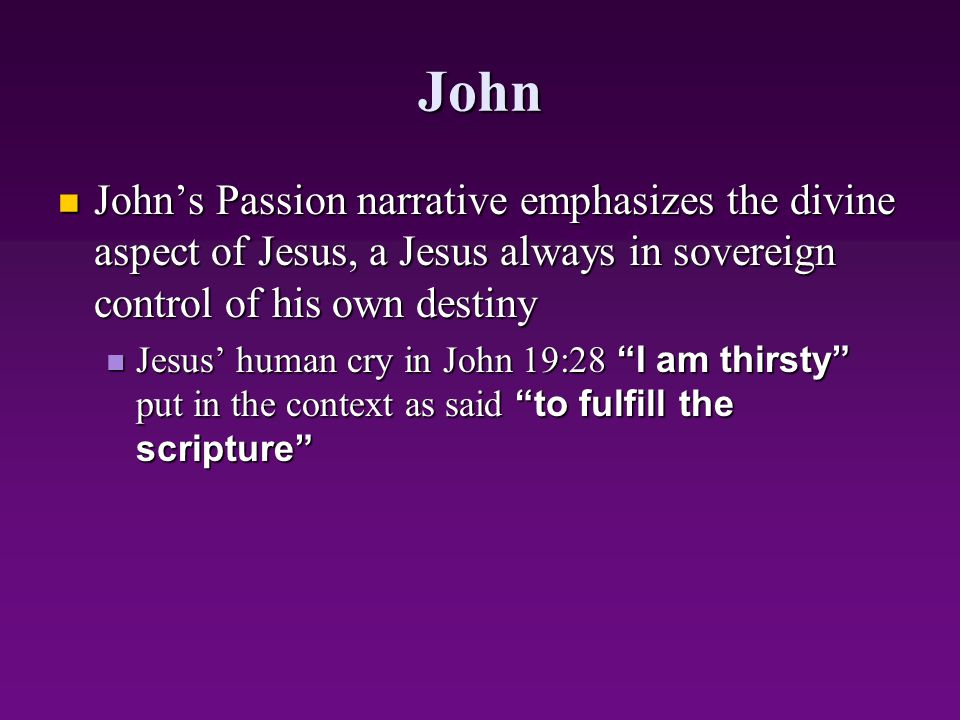 John John's Passion narrative emphasizes the divine aspect of Jesus, a Jesus always in sovereign control of his own destiny.