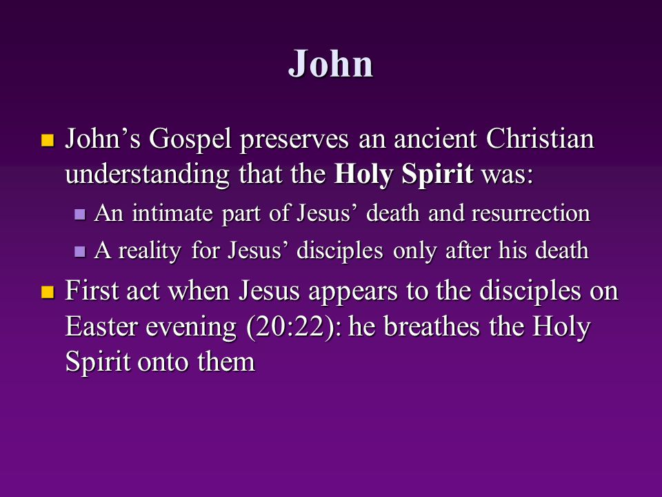 John John's Gospel preserves an ancient Christian understanding that the Holy Spirit was: An intimate part of Jesus' death and resurrection.