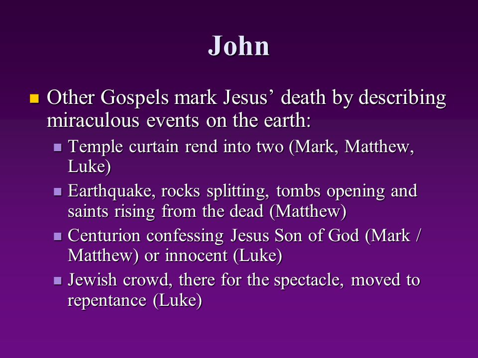 John Other Gospels mark Jesus' death by describing miraculous events on the earth: Temple curtain rend into two (Mark, Matthew, Luke)