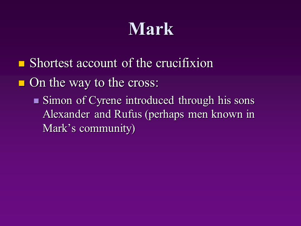 Mark Shortest account of the crucifixion On the way to the cross: