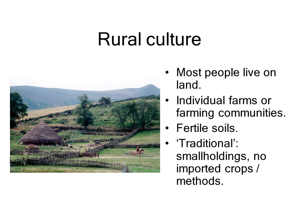 Rural culture Most people live on land.