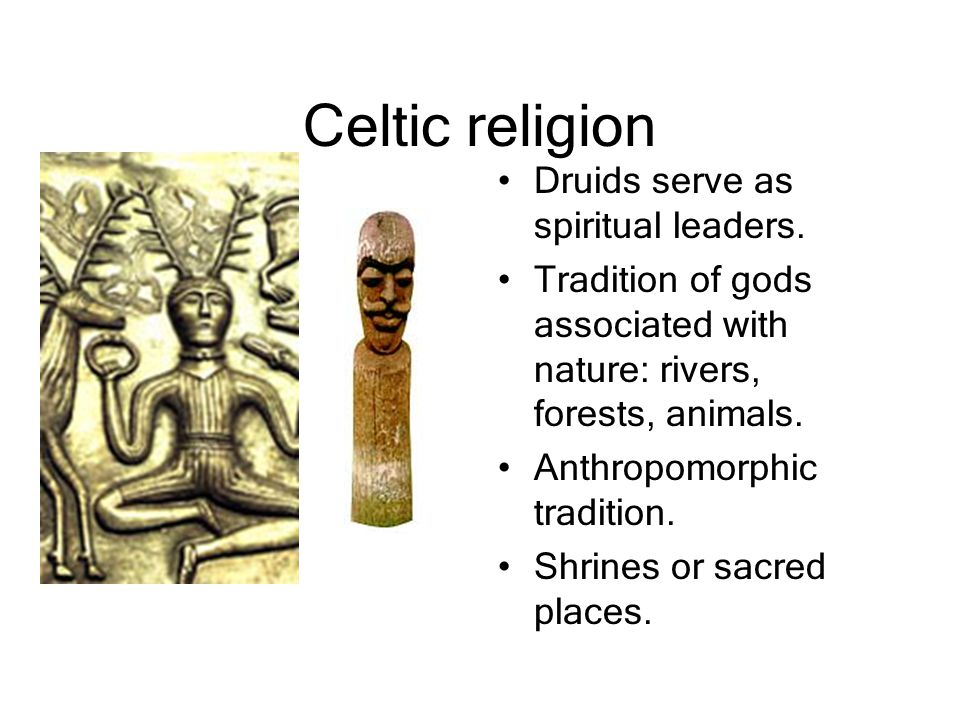 Celtic religion Druids serve as spiritual leaders.