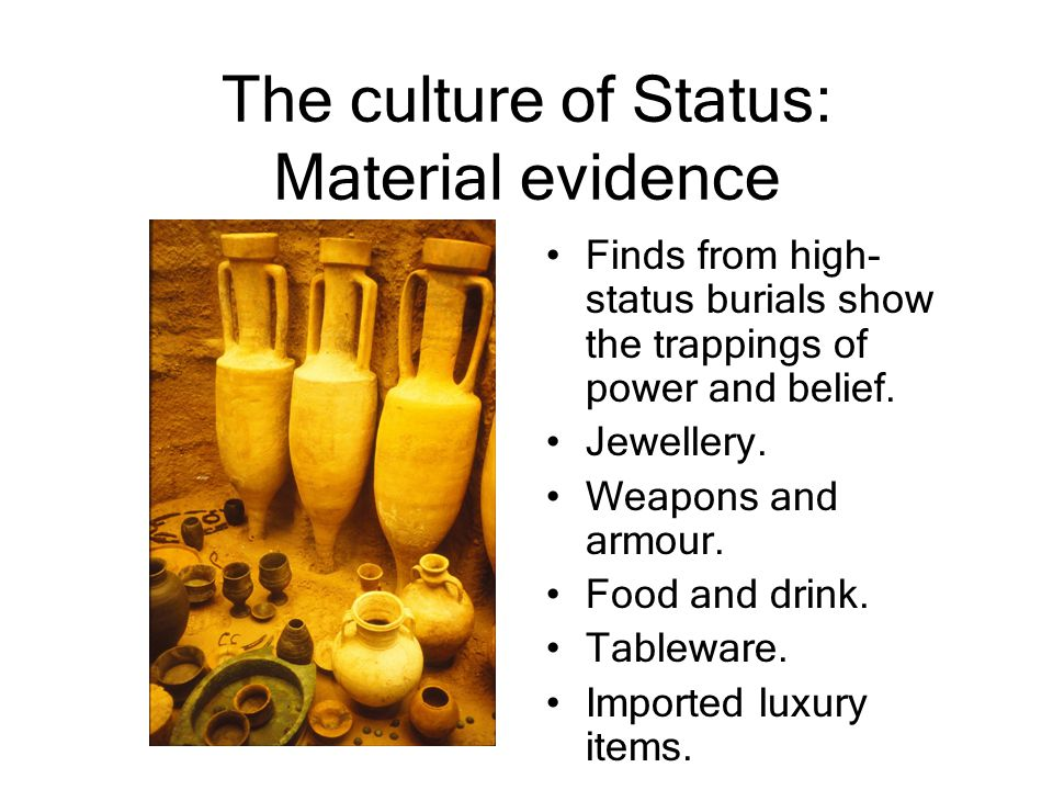 The culture of Status: Material evidence