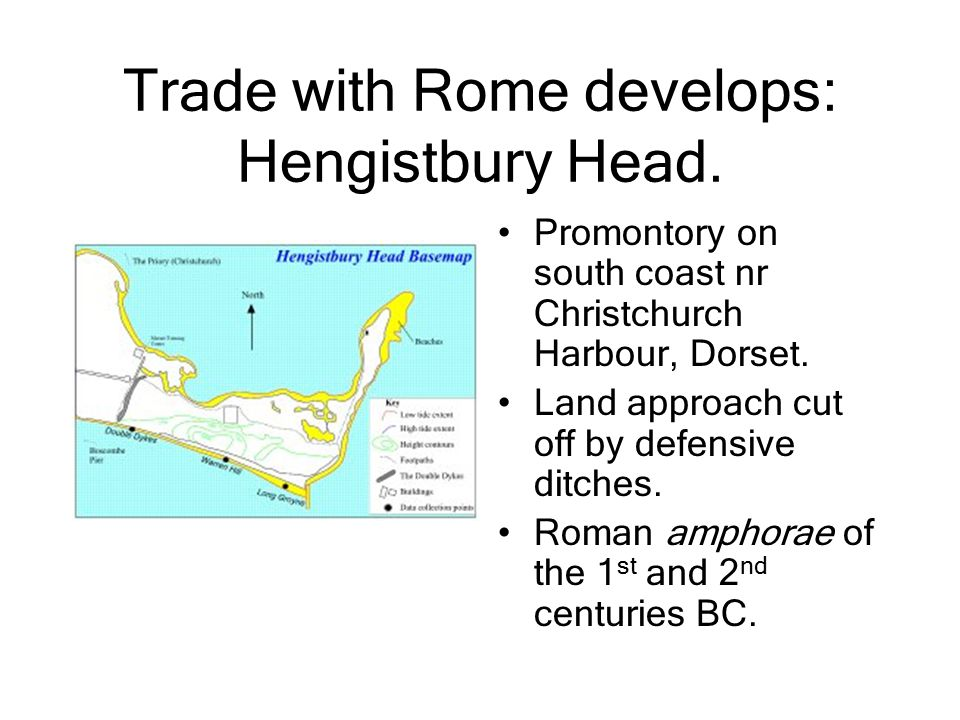 Trade with Rome develops: Hengistbury Head.