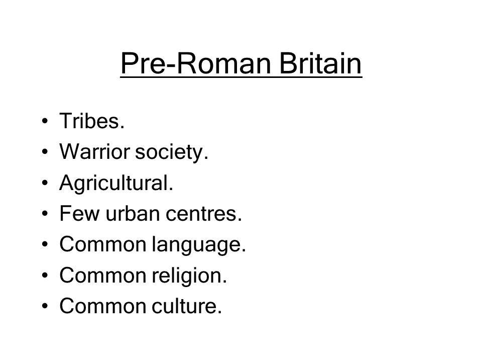 Pre-Roman Britain Tribes. Warrior society. Agricultural.