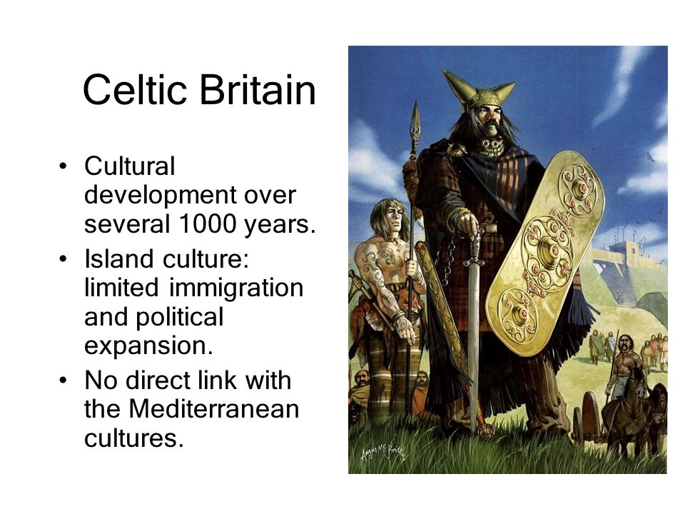 Celtic Britain Cultural development over several 1000 years.