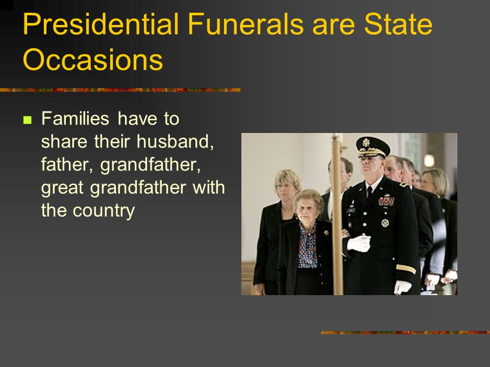 Presidential Funerals are State Occasions