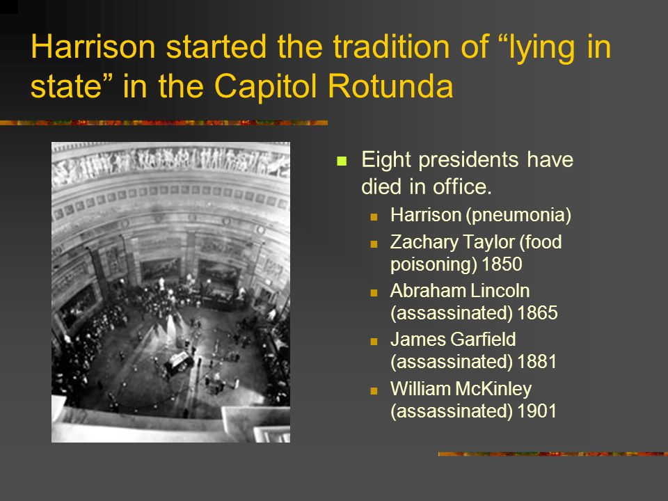 Harrison started the tradition of lying in state in the Capitol Rotunda