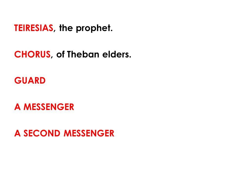 TEIRESIAS, the prophet. CHORUS, of Theban elders