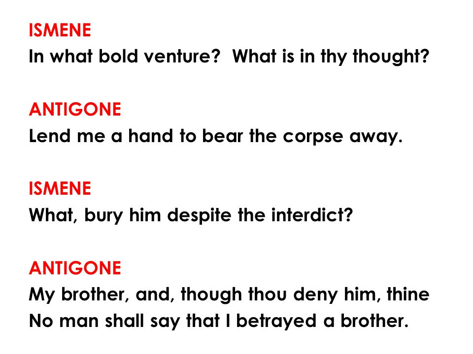 ISMENE In what bold venture. What is in thy thought